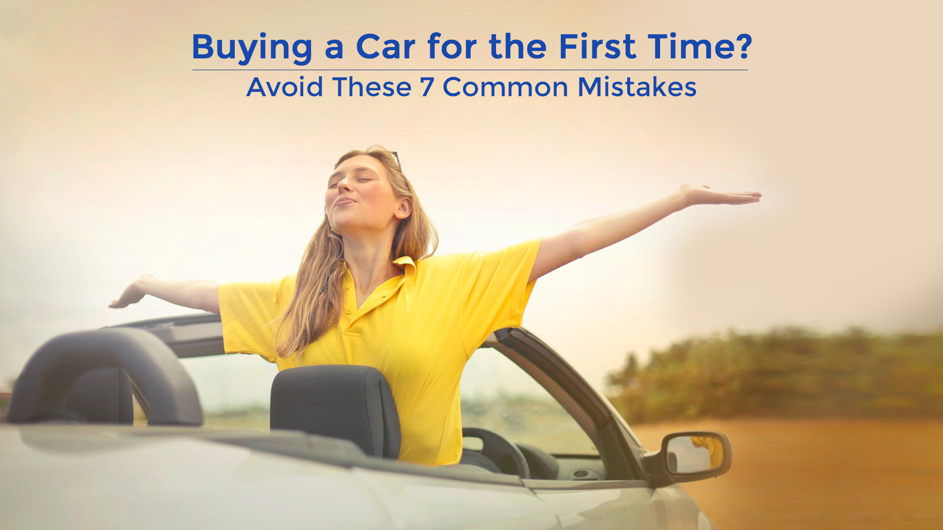 Buying a Car for the First Time? Avoid These 7 Common Mistakes