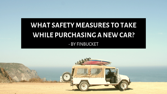 What Safety Measures Are Undertaken While Purchasing A New Car?